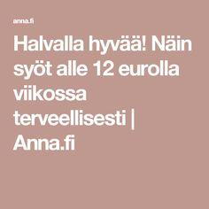 Halvalla hyvää! Näin syöt alle 12 eurolla viikossa terveellisesti   Anna.fi