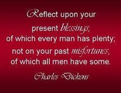 Reflect upon your present blessings.  We have so many!