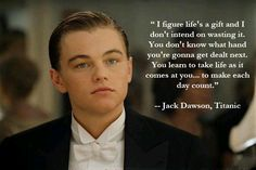 Great quote from Titanic / Jack Dawson aka Leonardo DiCaprio Film Quotes, Quotable Quotes, Lyric Quotes, Titanic Quotes, Titanic Movie, Great Quotes, Quotes To Live By, Inspirational Quotes, The Words