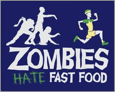 Zombies hate fast food !