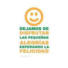 """""""Dejamos de disfrutar las pequeñas alegrías esperando la #Felicidad"""". #Citas #Frases @candidman"""