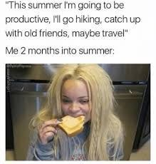 when you plan to get things done in the summer months than you dont. summer humor relatable! Dankest Memes, Funny Memes, Hilarious, Summer Humor, Summer Meme, Vacation Meme, Friday Meme, Morning Memes, Go Hiking