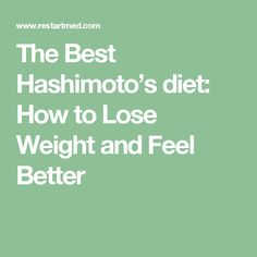 The Best Hashimoto's diet: How to Lose Weight and Feel Better