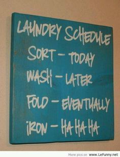 Laundry Schedule - Too funny.Thinking about putting this in my laundry room lol Laundry Schedule, Diy Organisation, Household Organization, Room Organization, Organization Ideas, Flylady, Do It Yourself Home, My New Room, Just In Case