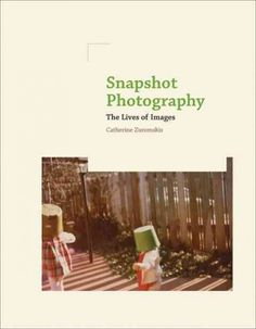 Snapshot photography : the lives of images / Catherine Zuromskis.
