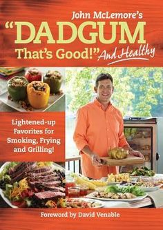 Dadgum That's Good. . . and Healthy!: Lightened-up Favorites for Smoking, Frying and Grilling! by Masterbuilt, John McLemore