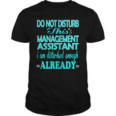 Do Not Disturb This Management Assistant ,i Am Disturbed Enough Already T-Shirt, Hoodie Management Assistant