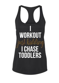 I Workout Just Kidding I Chase Toddlers Workout Tank