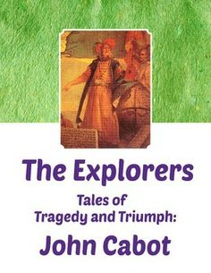 John Cabot - The Explorers, Tales of Tragedy and Triumph. Informational texts, comprehension and language questions - what really happened to John Cabot after he reached North America? Did he die at sea or return to Britain? Grades 4-6.