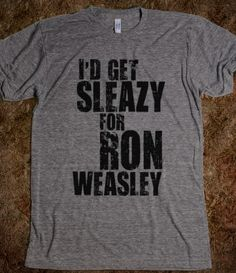 I probably wouldn't actually get sleazy for Ronald Weasley, but I'd sure as hell wear this shirt. Draco Malfoy on the other hand...