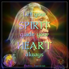 Let your Spirit guide your Heart always