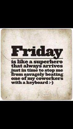 Ahhhhh,  MY Friday!