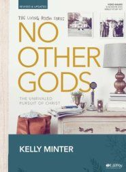No Other Gods Bible Study Book: The Unrivaled Pursuit of Christ, Revised & Updated