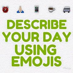 Describe your day using Emojis