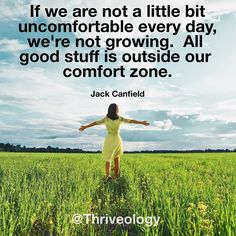 Spend too much time in your own comfort zone?  I know I do. Strange thing about that comfort zone -- if you push against it it grows. But if you stay in it it shrinks!  Let's expand our comfort zone by getting outside of it. Be a bit uncomfortable. Stretch. Expand. Grow. (Great quote from @jackcanfield_official )
