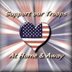 Support our troops both at home and away!