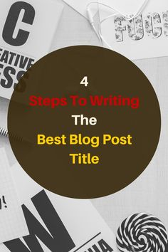 4 Steps To Writing The Best Blog Post Title