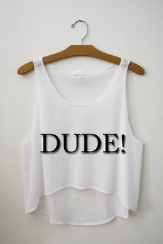 Dude! Crop Top