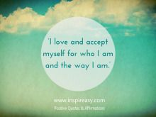 'I Love and Accept Myself for Who I am and The Way I am.'