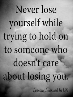Never lose yourself while trying to hold on someone who doesn't care about losing you. | Nunca te pierdas tratando de aferrarte a alguien al que no le importa perderte.