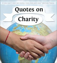 Find inspirational quotes on charity and giving of yourself to make the world a better place.