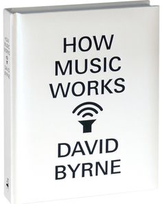 David Byrne on How Music and Creativity Work | Brain Pickings