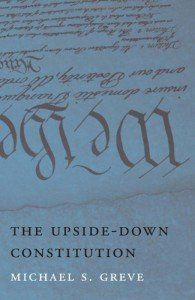 Michael Greve's The Upside-Down Constitution