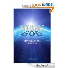 Outgrowing God: Moving Beyond Religion