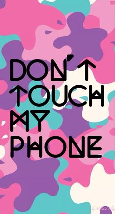Dont touch my phone !!!