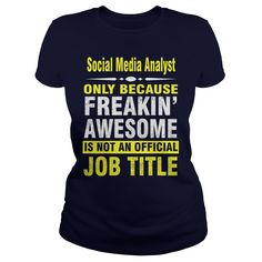 Social Media Analyst only because freakin awesome is not an official job title. Job, Career Title Quotes, Sayings, T-Shirts, Hoodies, Tees, Gifts, Clothing, Coffee Mugs. #jobs