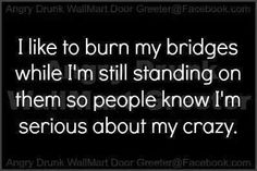 Burning bridges. I love this! Haha