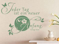 Sehr schöner Wandspruch: Jeder Tag ist ein neuer Anfang. George Eliot