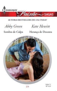 [SOMBRA DE CULPA - Abby Green] Motivada e determinada: como perdoar um Corretti.  [HERANÇA DE DESONRA - Kate Hewitt] Rejeição e vergonha: tudo por causa de uma noite com um Corretti…