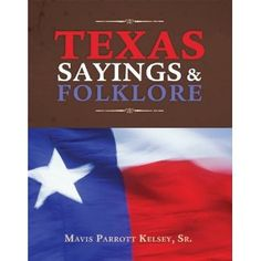 Texas Sayings and Folklore i would love to read what's in this