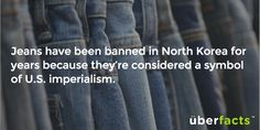 Jeans have been banned in North Korea for years because they're considered a symbol of U.S. imperialism.