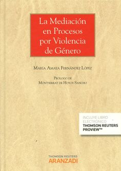 La mediación en procesos por violencia de género / María Amaya Fernández López; prólogo de Montserrat de Hoyos Sancho.. -- Cizur Menor : Aranzadi, 2015.