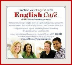 English Cafe; a free conversational class to learn English. Offered at many LCLS libraries! Click to find one near you.