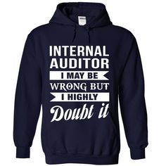 INTERNAL AUDITOR I MAY BE WRONG BUT I HIGHLY DOUBT IT T-Shirts, Hoodies. SHOPPING NOW ==► Funny Tee Shirts