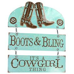 """Boots & Bling...it's a cowgirl thing!"" Celebrate Mom's country roots with this embossed tin sign."