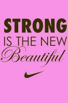 """""""stong is the new beautiful"""" -Nike quotes"""