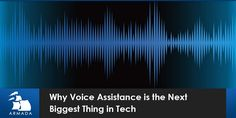 Why Voice Assistance is the Next Big Thing in Tech