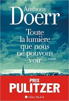 Amazon.fr - Toute la lumière que nous ne pouvons voir - Anthony Doerr - Livres