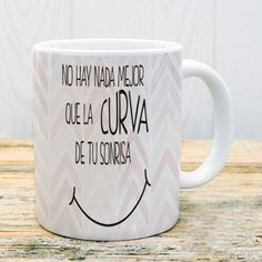 Taza no hay nada mejor que la curva de tu sonrisa #taza #mug #sonrisa #amor