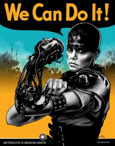"Cool Art: Furiosa says ""We can do it!"""