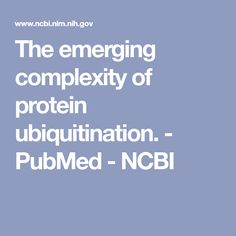 The emerging complexity of protein ubiquitination. - PubMed - NCBI
