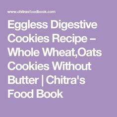 Eggless Digestive Cookies Recipe – Whole Wheat,Oats Cookies Without Butter   Chitra's Food Book