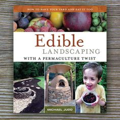 Edible Landscaping with a Permaculture Twist - Book by Michael Judd – FARMcurious