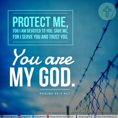 Protect me, for I am devoted to you. Save me, for I serve you and trust you. You are my God. Psalms 86:2 NLT Best Bible Verses, Spiritual Needs, Save Me, Trust Yourself, Psalms, Spirituality, God, Dios, Spiritual