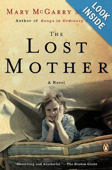 The Lost Mother: Mary McGarry Morris:  A riveting chronicle of the Talcotts, a family in rural Vermont during the Great Depression.  Abandoned by his beautiful wife, Irene, Henry and their two young children, spend that summer in a tent on the edge of Black Pond.   Mrs. Phyllis Farley, a prosperous neighbor, begins to woo the children as companions for her strange, housebound son, Henry.