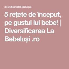5 rețete de început, pe gustul lui bebe! | Diversificarea La Bebeluși .ro